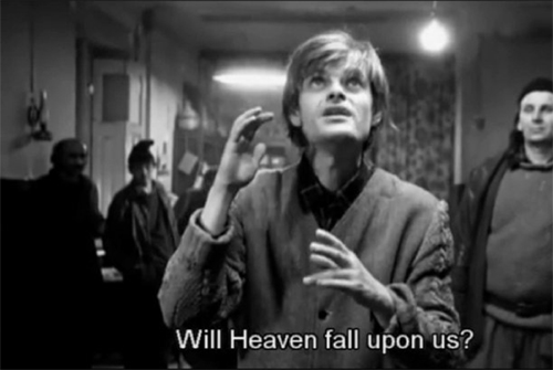will heaven fall upon us - Bela Tarr